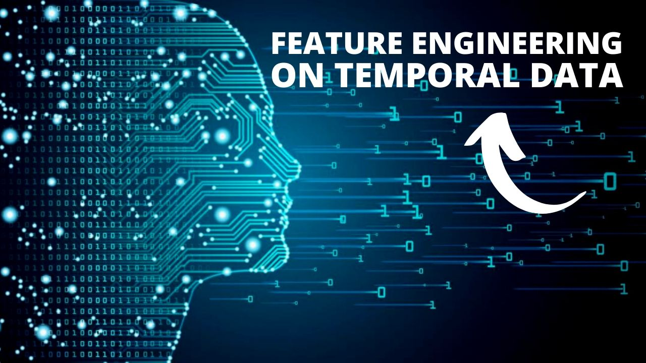 Feature Engineering on Temporal Data