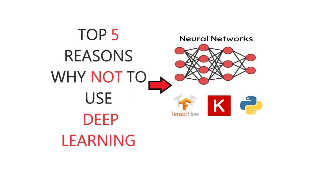 Top 5 Reasons Why NOT To Use Deep Learning