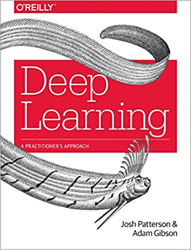 Deep Learning: A Practitioner's Approach Book