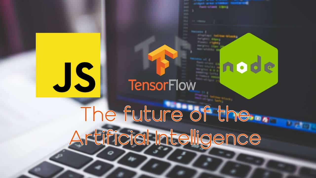 This is the Future of Artificial Intelligence: Deep Learning with JavaScript, Node.js, and TensorFlow