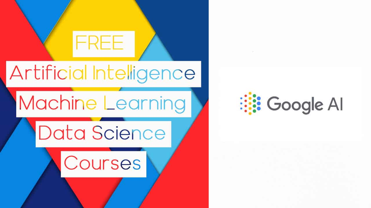 You Can Now Learn for FREE: 9 Courses by Google about Artificial Intelligence, Machine Learning and Data Science